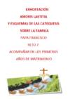 7 Exhortacion AL Capitulo ACOMPAÑAR LOS PRIMEROS AÑOS DEL MATRIMONIO
